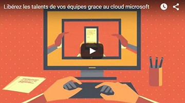 Libérer le talent de vos équipes grace au cloud microsoft