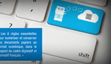 Les 6 règles essentielles pour numériser et conserver vos documents papiers au format numérique, dans le respect du cadre législatif et normatif français