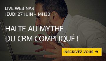 Live Webinar : Halte au mythe du CRM compliqué !