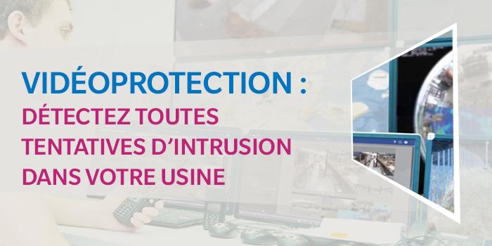 Vidéoprotection : Détectez toutes tentatives d'intrusion dans votre usine