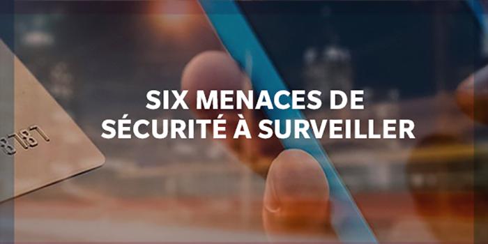 Six menaces de sécurité à surveiller