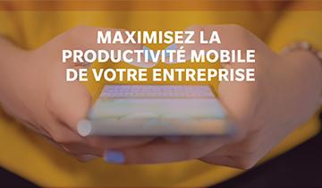 Maximisez la productivité mobile de votre entreprise