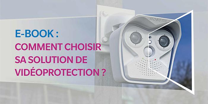 Comment choisir sa solution de vidéoprotection ?