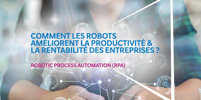 Comment les robots améliorent la productivité & la rentabilité des entreprises ?
